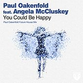 You Could Be Happy (Paul Oakenfold Future House Mix) by Paul Oakenfold