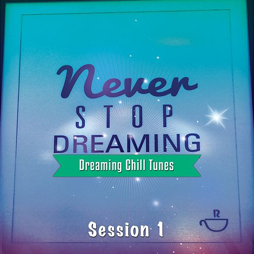 Never Stop Dreaming, Vol. 1 (Dreaming Chill Tunes) by Various Artists