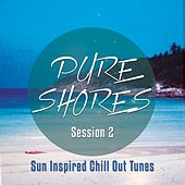 Pure Shores Session, Vol. 2 (Sun Inspired Chill out Tunes) by Various Artists