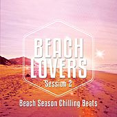 Beach Lovers - Ibiza Session, Vol. 2 (Beach Season Chilling Beats) by Various Artists