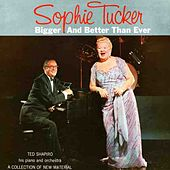 Bigger And Better Than Ever by Sophie Tucker