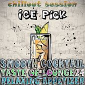 Smooth Cocktail, Taste of Lounge, Vol.24 (Relaxing Appetizer, ChillOut Session Ice Pick) by Various Artists
