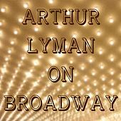 Arthur Lyman On Broadway von Arthur Lyman