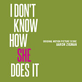 I Don't Know How She Does It (Original Motion Picture Score) by Aaron Zigman