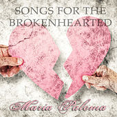 Songs For the Brokenhearted by Maria Paloma