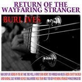Return Of The Wayfaring Stranger by Burl Ives