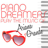 Piano Dreamers Play the Music of Ariana Grande de Piano Dreamers