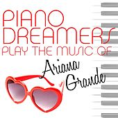 Piano Dreamers Play the Music of Ariana Grande by Piano Dreamers