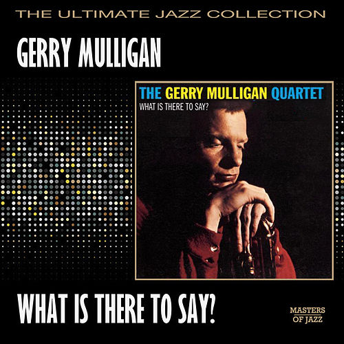 What Is There To Say by Gerry Mulligan Quartet
