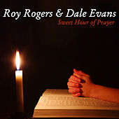 Sweet Hour Of Prayer by Roy Rogers & Dale Evans
