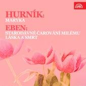 Hurník: Maryka - Eben: Starodávné čarování milému, Láska a smrt by Various Artists