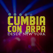 Cumbia Con Arpa: Desde New York Con Zacary, Pesadilla, Aniceto Molina, Sabor Kolombia by Various Artists