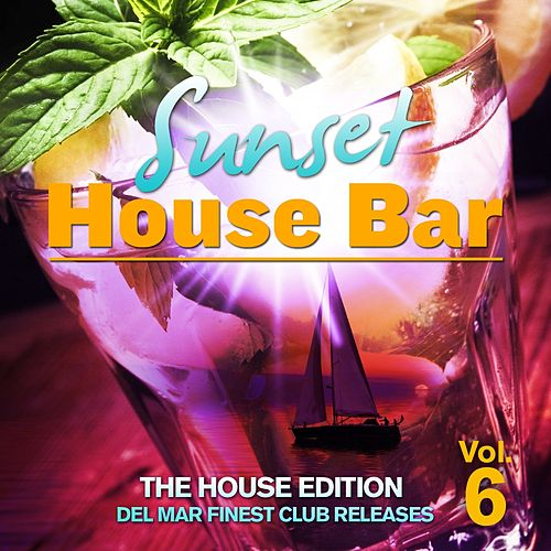 Sunset House Bar, Vol. 6 (The House Edition: Del Mar Finest Club Releases) von Various Artists