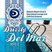 Drizzly Del Mar 2015.2 (Balearic Beach Club & Ibiza Island Lounge and Chill out Grooves) de Various Artists