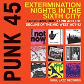 Soul Jazz Records Presents Punk 45: Extermination Nights in the Sixth City - Cleveland, Ohio: Punk and the Decline of the Mid-West 1975-82 by Various Artists