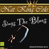 Sings The Blues (2013 Remastering) by Nat King Cole