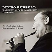 Rarities & Old Favorites 1949–1993: Tin Whistle, Flute & Songs from North Clare & Beyond by Micho Russell