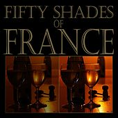 Fifty Shades of France by Various Artists