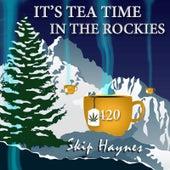 It's Tea Time in the Rockies by Skip Haynes