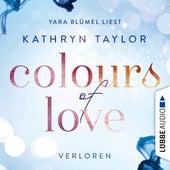 Colours of Love, Teil 3: Verloren (Ungekürzt) von Kathryn Taylor