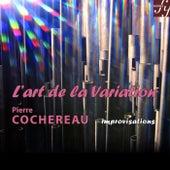 Cochereau : L'Art de la Variation by Pierre Cochereau