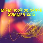 Miami 100x100 Dance Summer 2015 (40 Essential Top Hits EDM for DJ Party People House EDM) by Various Artists