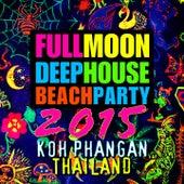 Full Moon Deep House Beach Party 2015 (Koh Phangan, Thailand) by Various Artists