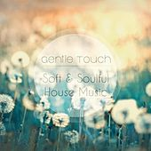 Gentle Touch - Soft & Soulful House Music de Various Artists