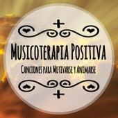 Musicoterapia Positiva: Canciones para Motivarse y Animarse Con Música Sanadora Feliz y Alegre von Various Artists