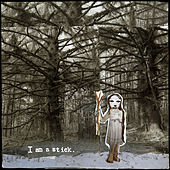 I Am a Stick by Baby Dee