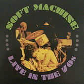 Live in the 70's, Vol. 1 by Soft Machine