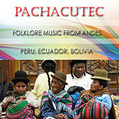 Pachacutec - Folklore Music From Andes de Indios del Sur