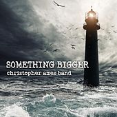 Something Bigger by Christopher Ames Band