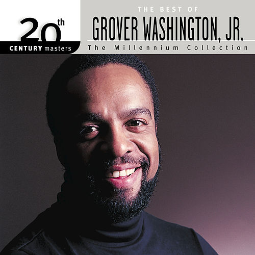 20th Century Masters: The Millennium Collection by Grover Washington, Jr.