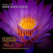 Classical Indian Flute - Featuring Virtuoso Master V.K. Raman von Music For Meditation