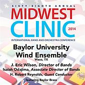 2014 Midwest Clinic: Baylor University Wind Ensemble (Live) by Various Artists