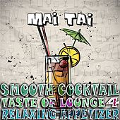 Smooth Cocktail, Taste of Lounge, Vol.4 (Relaxing Appetizer, ChillOut Session Mai Tai) by Various Artists