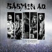 Live At XXV by Babylon A.D.