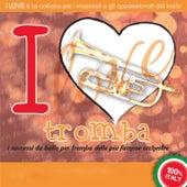 I LOVE tromba - I successi da ballo per tromba von Various Artists