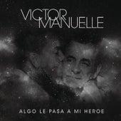 Algo Le Pasa a Mi Héroe (Canción a Mi Papá) by Víctor Manuelle