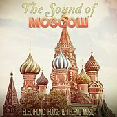 The Sound of Moscow (Electronic, House & Techno Music) by Various Artists