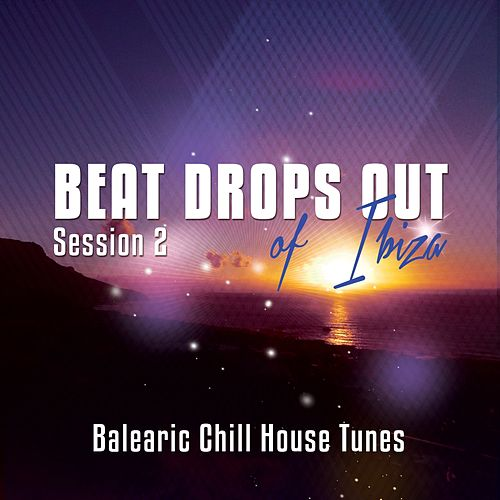 Beat Drops Out Of Ibiza, Vol. 2 (Top 25 Balearic Chill House Tunes) by Various Artists