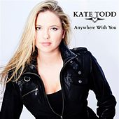Anywhere With You - Single by Kate Todd