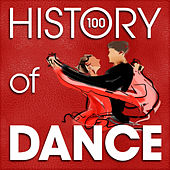 The History of Dance (100 Famous Songs) by Various Artists