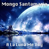 A la Luna Me Voy de Mongo Santamaria
