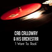 I Want to Rock by Cab Calloway & His Orchestra