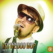 Yes We Doo Wop, Vol. 5 by Various Artists