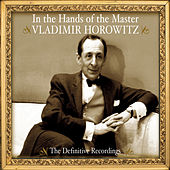 Vladimir Horowitz - In the Hands of the Master - The Definitive Recordings von Vladimir Horowitz