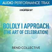 Boldly I Approach (The Art of Celebration) by Rend Collective