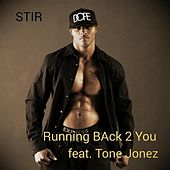 Running Back 2 You (feat. Tone Jonez) by Stir